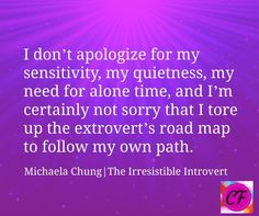 For most of my life I was made to feel that being an introvert was not a good thing. It affected my self esteem & my confidence. I had many miserable times as I tried to force myself to do what extroverts did. But now I've learnt what being an introvert actually means, my life has changed. I've never been happier than now. Following my own path & not that of others 💖