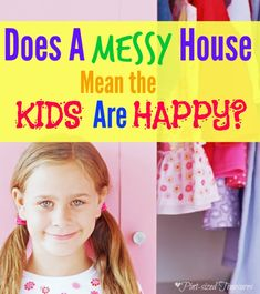 Does a messy house automatically mean the kids are happy? What about a clean home? Which one is ACTUALLY better for your kids? #messyhomes #parenting #happykids