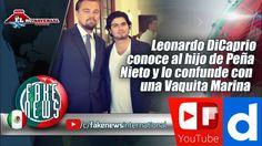 Leonardo DiCaprio conoce al hijo de Peña Nieto y lo confunde con una Vaq...