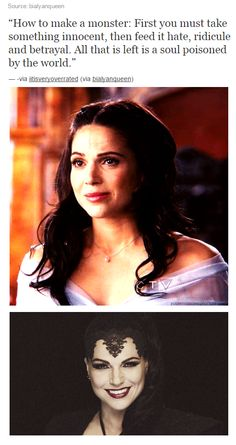 """Regina Mills. """"How to make a monster: First you must take something innocent, then feed it hate, ridicule and betrayal. All that is left is a soul poisoned by the world."""""""