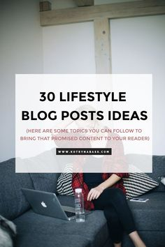 30 lifestyle blog posts ideas you can follow to bring that promised content to your reader. Click through to find out!