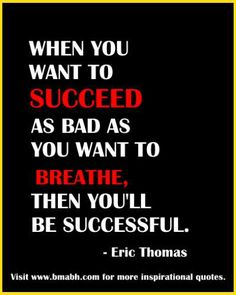 Success Quotes - When you want to succeed as bad as you want to breathe, then you'll be successful.