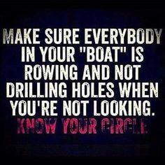 Know your circle. Get rid of the losers