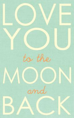 Love you to the moon and back 200,000,000,000,000,000,000,000,000,000,000,000,000,000,000,000 times! Xxx