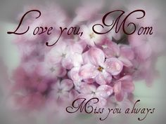 i love you momma~and miss you every single moment of each day~especially during Easter week and springtime <3