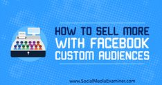 How to Sell More With Facebook Custom Audiences  ||  Discover how to pair Facebook custom audiences with different types of prospects to create an effective Facebook marketing funnel. https://www.socialmediaexaminer.com/how-to-sell-with-facebook-custom-audiences/?utm_campaign=crowdfire&utm_content=crowdfire&utm_medium=social&utm_source=pinterest