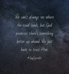Quotes about  We can't always see where the road leads, but God promises there's something better up ahead. We just have to trust Him. with images background, share as cover photos, profile pictures on WhatsApp, Facebook and Instagram or HD wallpaper - Best quotes