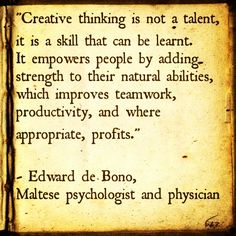 """""""Creative thinking is not a talent, its is a skill that can be learnt. It empowers people by adding strength to their natural abilities, which improves teamwork, productivity, and where appropriate, profits.""""  -Edward de Bono #quote  Maltese psychologist and physician"""