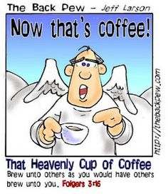 """""""Heavenly cup of coffee. Brew unto others as you would have others brew unto you."""" -Folgers 3:16 #coffee #coffeehumor #yankinaustraliassuccesscafe on FB"""