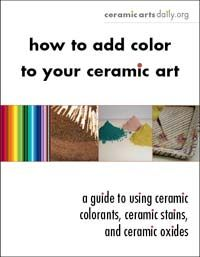 How to Add Color to Your Ceramic Art: A Guide to Using Ceramic Colorants, Ceramic Stains, and Ceramic Oxides