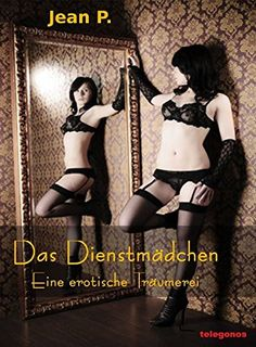 Das Dienstmädchen - Eine erotische Träumerei eBook: Jean P.: Amazon.de: Kindle-Shop