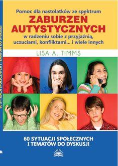 Pomoc dla nastolatków ze spektrum zaburzeń autystycznych w radzeniu sobie z przyjaźnią, uczuciami, konfliktami - Lisa Timms Special Educational Needs, Asd, Autism, Ebooks, Motivation, Tips, Movies, Therapy, Speech Language Therapy