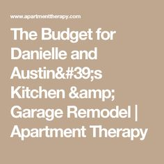 The Budget for Danielle and Austin's Kitchen & Garage Remodel | Apartment Therapy