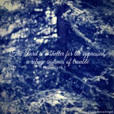 Psalm 9:9 NLT ---- LadySnowAngel Photography