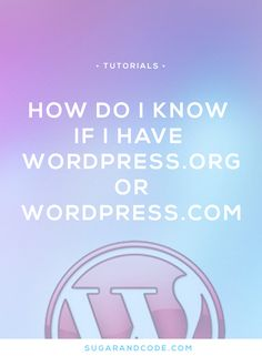 How do I know if I have wordpress.com or wordpress.org installed? This quick trick will show you how.