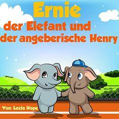 Kinderbücher:Ernie der Elefant und der angeberische Henry (Bilderbuch, deutsch kinder buch,Schlafenszeit, Bilderbücher kinder Leseanfänger,Gutenachtgeschichten  German edition)