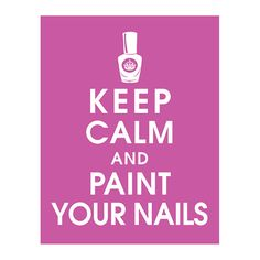 Keep Calm and PAINT YOUR NAILS.