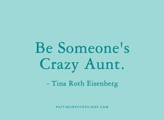 "I am the ""crazy, fun aunt"", aren't I @Kim Evans"