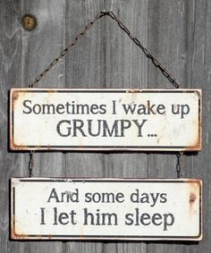 Take a look at this 'Sometimes I Wake Up Grumpy' Wall Sign today!