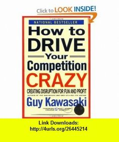 How to Drive Your Competition Crazy Creating Disruption for Fun and Profit (9780786881635) Guy Kawasaki , ISBN-10: 0786881631  , ISBN-13: 978-0786881635 ,  , tutorials , pdf , ebook , torrent , downloads , rapidshare , filesonic , hotfile , megaupload , fileserve