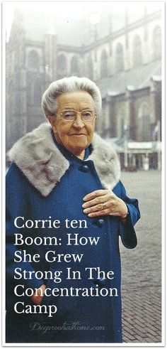 Corrie ten Boom: How She Grew Strong In The Concentration Camp
