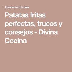 Patatas fritas perfectas, trucos y consejos - Divina Cocina