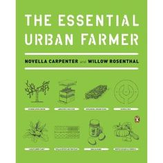 All you need to know to start your own urban farm - gonna hunt this one down