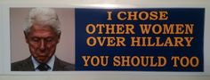 I Chose Other Women Over Hillary - ANTI HILLARY POLITICAL BUMPER FUNNY STICKER