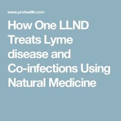 How One LLND Treats Lyme disease and Co-infections Using Natural Medicine