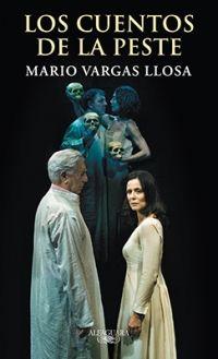 """Vargas Llosa, Mario. """"Los cuentos de la peste"""". Barcelona: Alfaguara, 2015. Encuentra este libro en la 5ª planta: 860(8)-2""""19""""VAR"""