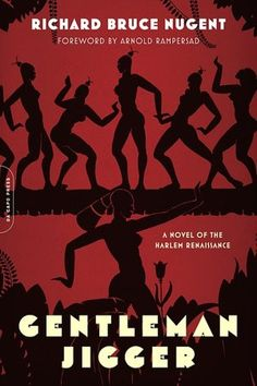 Gentleman Jigger: A Novel of the Harlem Renaissance by Richard Bruce Nugent