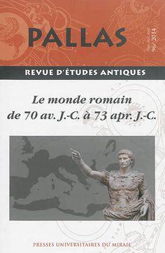 Pallas 96, le monde romain de 70 av. J.-C. à 73 apr. J.-C., sous la direction de Christian Rico, Sylvie Crogiez-Pétrequin, Presses Universitaires du Mirail-Toulouse, broché, 300 pages, 25 €.Commander sur Abebooks : http://www.abebooks.fr/servlet/BookDetailsPL?bi=14414948889&searchurl=x%3D0%26y%3D0%26sts%3Dt%26tn%3Dle+monde+romain%26vci%3D57854540