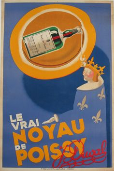 Le Vrai Noyau De Poissy J. Duval  from 1934 by Feuillie - French poster features a king holding up his glass as a giant bottle floating above pours his drink on a blue background. Original Antique Posters.