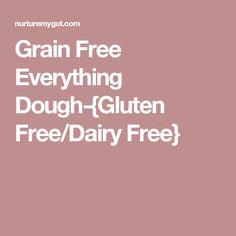 Grain Free Everything Dough-{Gluten Free/Dairy Free}