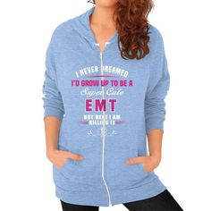 I NEVER DREAMED EMT Zip Hoodie (on woman)