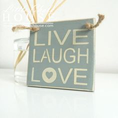 Live Laugh Love, small sign.  For more info www.littlechalkhouse.com or www.facebook.com/littlechalkhouse
