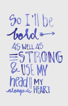 So I'll be bold as well as strong & use my head alongside my heart | letters & weather