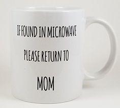Funny Coffee Mug 11oz - If Found In Microwave Please Retu... https://smile.amazon.com/dp/B072P5YH7Q/ref=cm_sw_r_pi_dp_x_Luk.zb39DYB0E