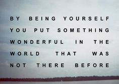 Be yourself and this is true. Your best self is acceptable and obtainable. And is ready to be celebrated