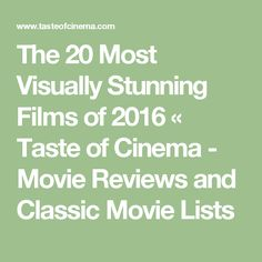 The 20 Most Visually Stunning Films of 2016 «  Taste of Cinema - Movie Reviews and Classic Movie Lists