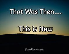 That Was Then....  This is Now / DianeHochman.com