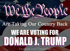 We The People are Voting for Trump Trump Is My President, Vote Trump, Ivanka Trump, Pray For Trump, Trust, I Love Mexico, Trump Train, Nyc, Trump Pence