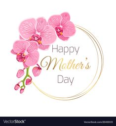 Mothers day card pink orchid spring flowers wreath vector image on VectorStock Mothers Day Logo, Happy Mothers Day Images, Happy Mother Day Quotes, Mother Day Wishes, Mothers Day Crafts, Mothers Day Pictures, Pink Orchids, Phalaenopsis Orchid, Flower Phone Wallpaper