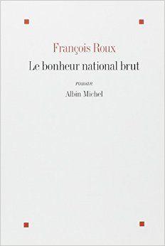 """Le bonheur national brut, françois Roux, Albin Michel, 2014, 678 p. """"10 mai 1981, François Mitterrand est élu, la France bascule à gauche, saisie d émoi. Pour Paul, Rodolphe, Benoît et Tanguy, dix-sept ans à peine, pas encore le bac en poche, tous les espoirs sont permis, même au fin fond de leur province bretonne (...)"""" Cote : 843 ROU"""