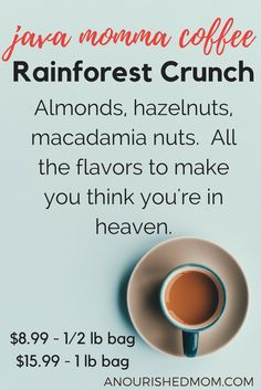 Java Momma Coffee: Rainforest Crunch |  This unique, delectable blend with hints of almonds, hazelnuts, macadamia nuts will make you think you're in heaven. To learn more, click here or email coby@anourishedmom.com with questions!