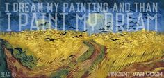 """""""I dream my painting and than I paint my dream."""" #Van #Gogh #quote"""