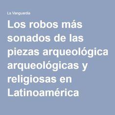 Los robos más sonados de las piezas arqueológicas y religiosas en Latinoamérica