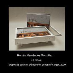 Román Hernández González,  La mesa, proyectos para un diálogo con el espacio-lugar, 2009