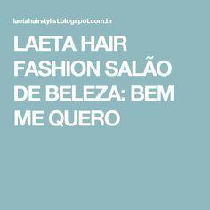 LAETA HAIR FASHION SALÃO DE BELEZA: BEM ME QUERO