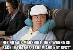 """""""Hey NOT air Marshall John...""""  I ❤ Melissa McCarthy"""